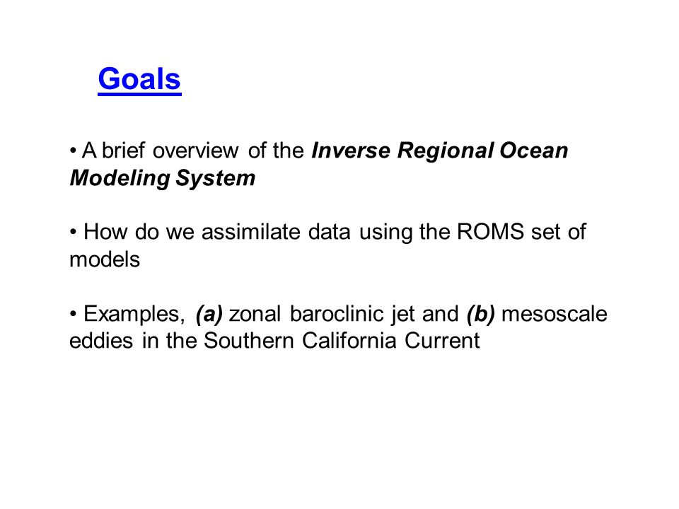 Goals A brief overview of the Inverse Regional Ocean Modeling System