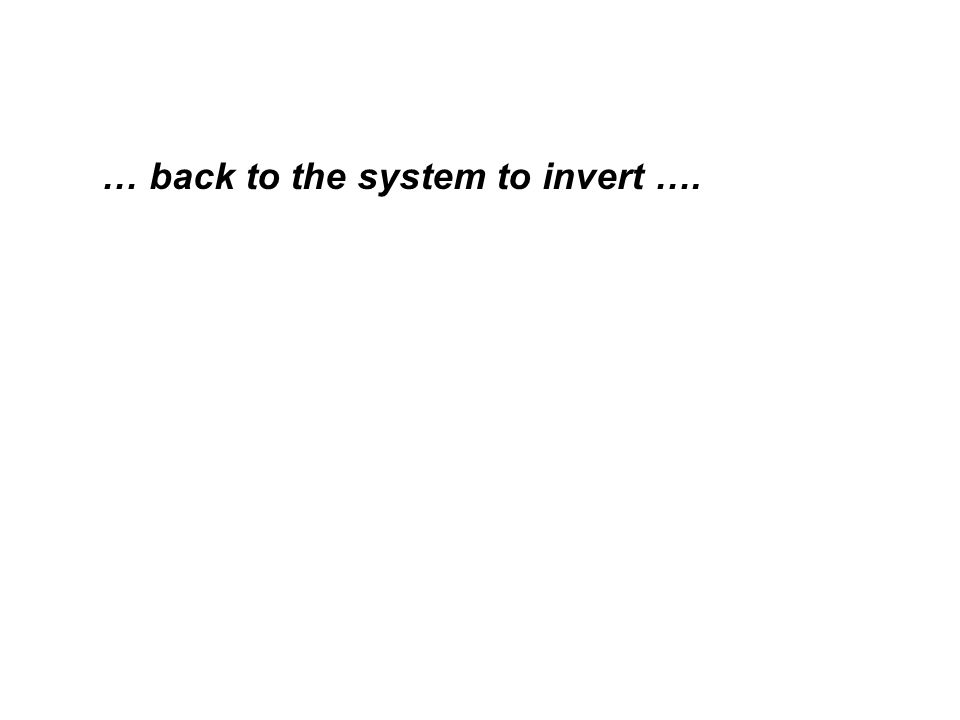 … back to the system to invert ….