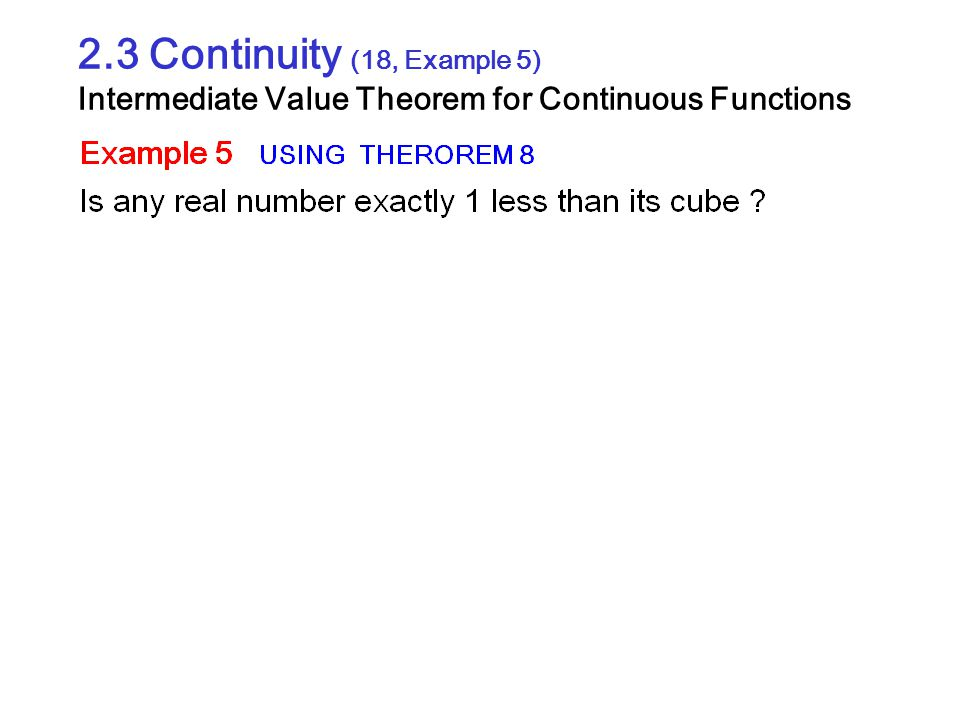 2.3 Continuity (18, Example 5) Intermediate Value Theorem for Continuous Functions