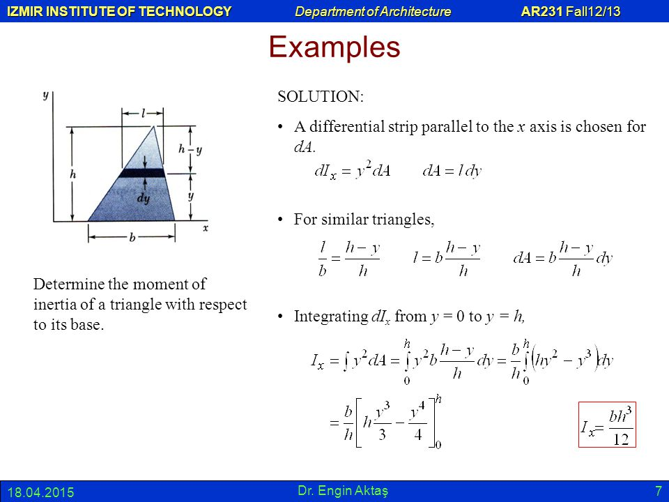 Examples SOLUTION: A differential strip parallel to the x axis is chosen for dA. For similar triangles,