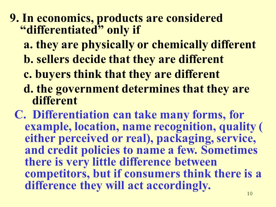9. In economics, products are considered differentiated only if