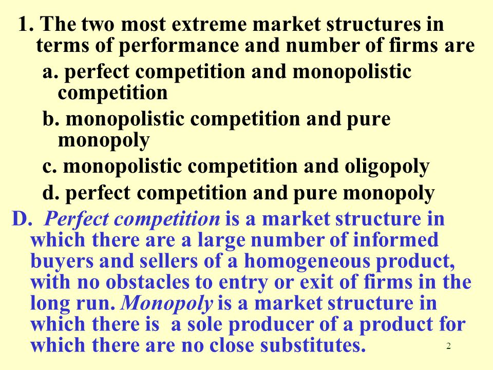 1. The two most extreme market structures in terms of performance and number of firms are