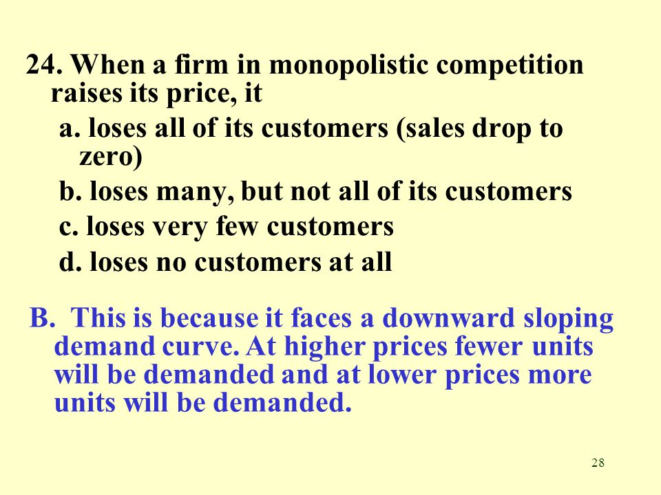 24. When a firm in monopolistic competition raises its price, it