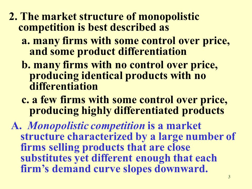 2. The market structure of monopolistic competition is best described as