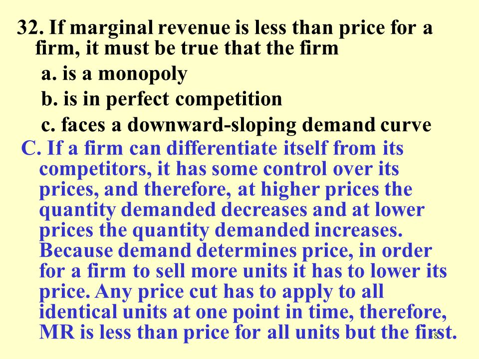 32. If marginal revenue is less than price for a firm, it must be true that the firm