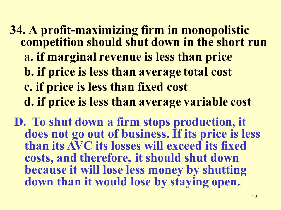 34. A profit-maximizing firm in monopolistic competition should shut down in the short run
