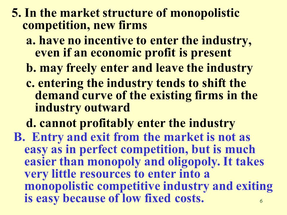 5. In the market structure of monopolistic competition, new firms