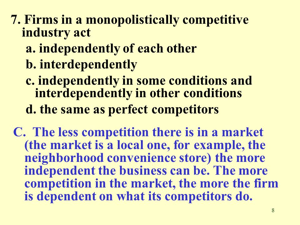 7. Firms in a monopolistically competitive industry act