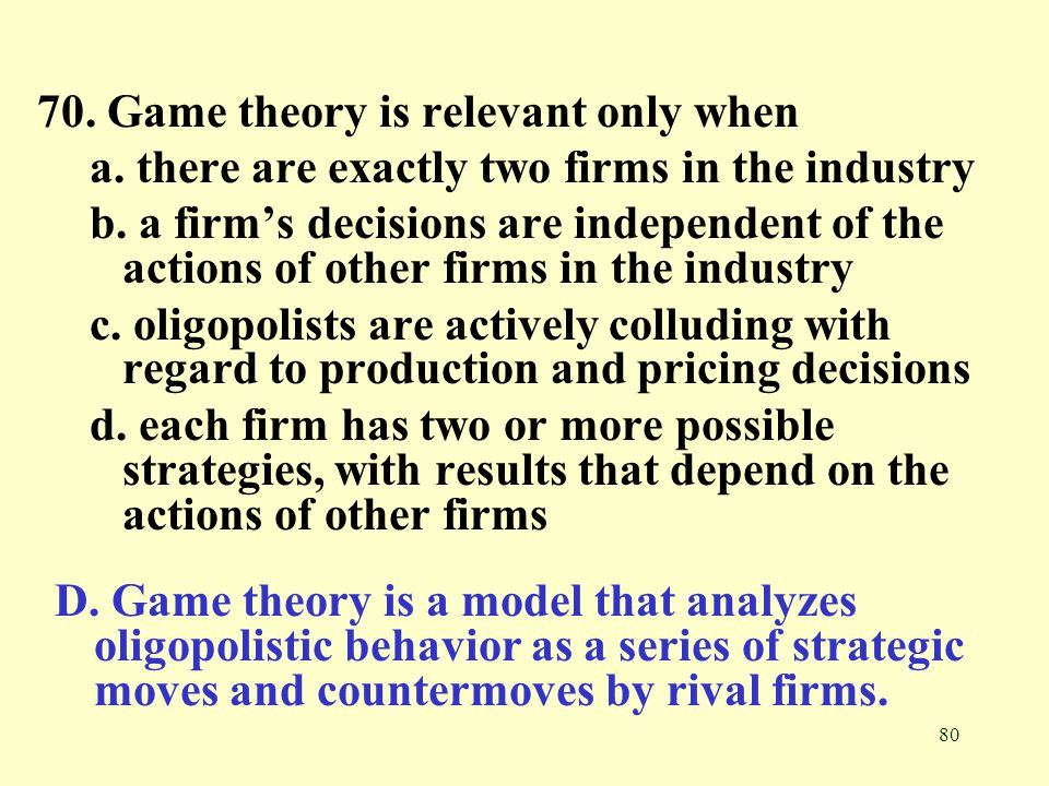 70. Game theory is relevant only when