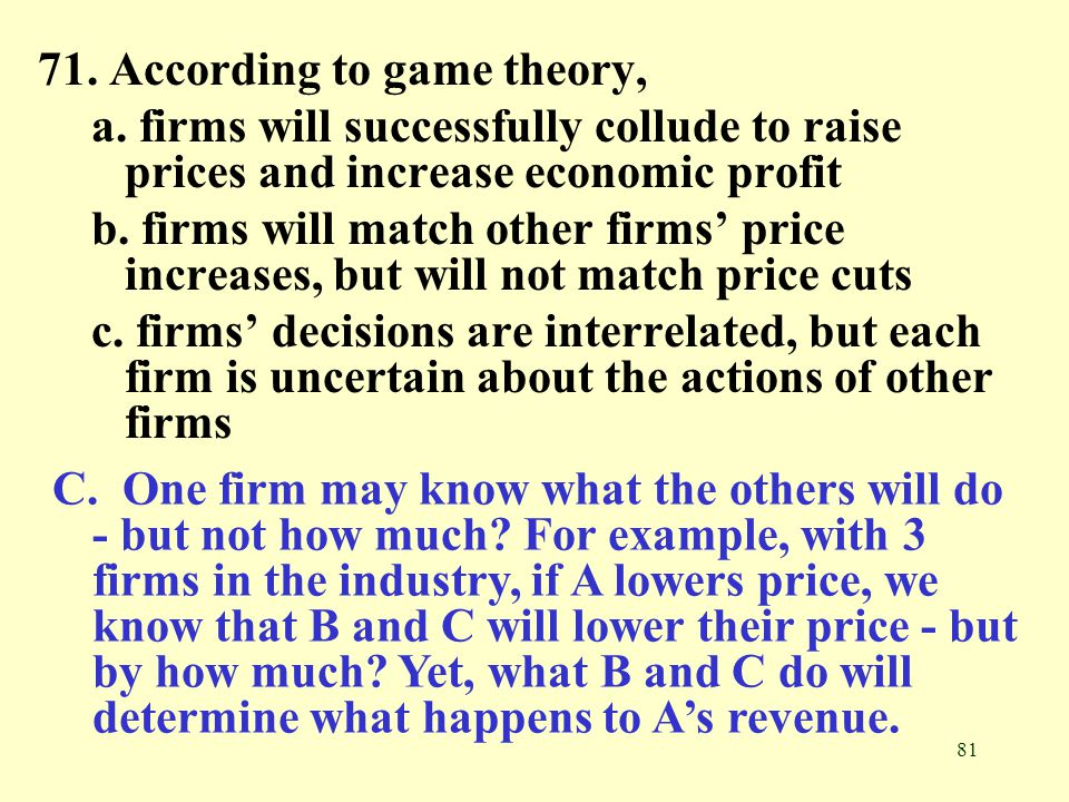 71. According to game theory,