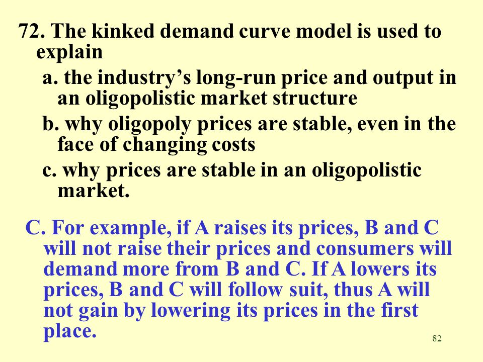 72. The kinked demand curve model is used to explain