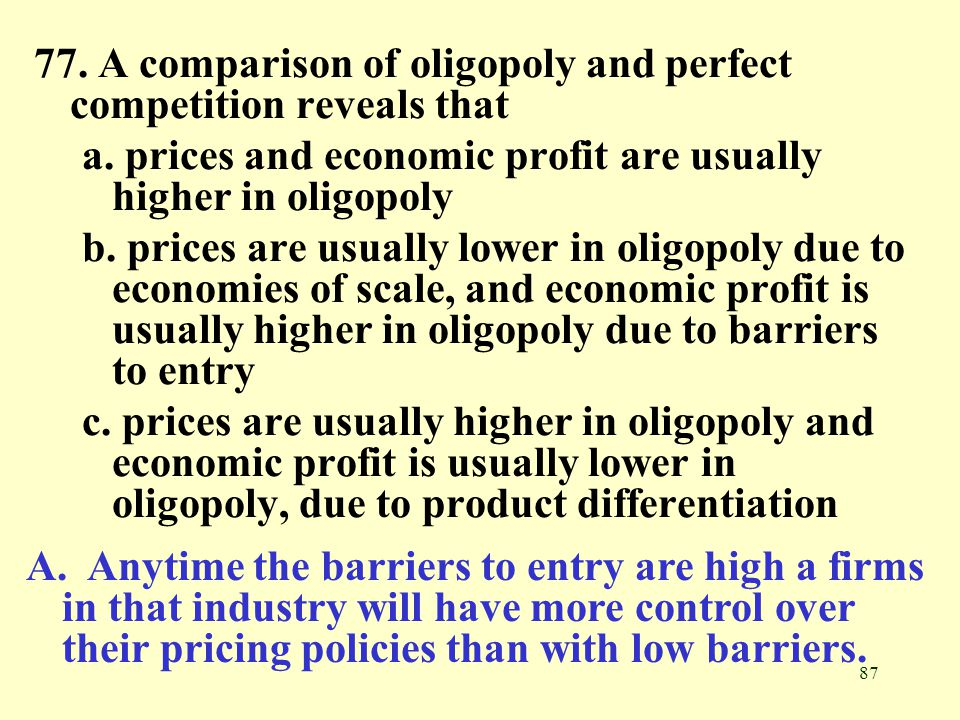 77. A comparison of oligopoly and perfect competition reveals that