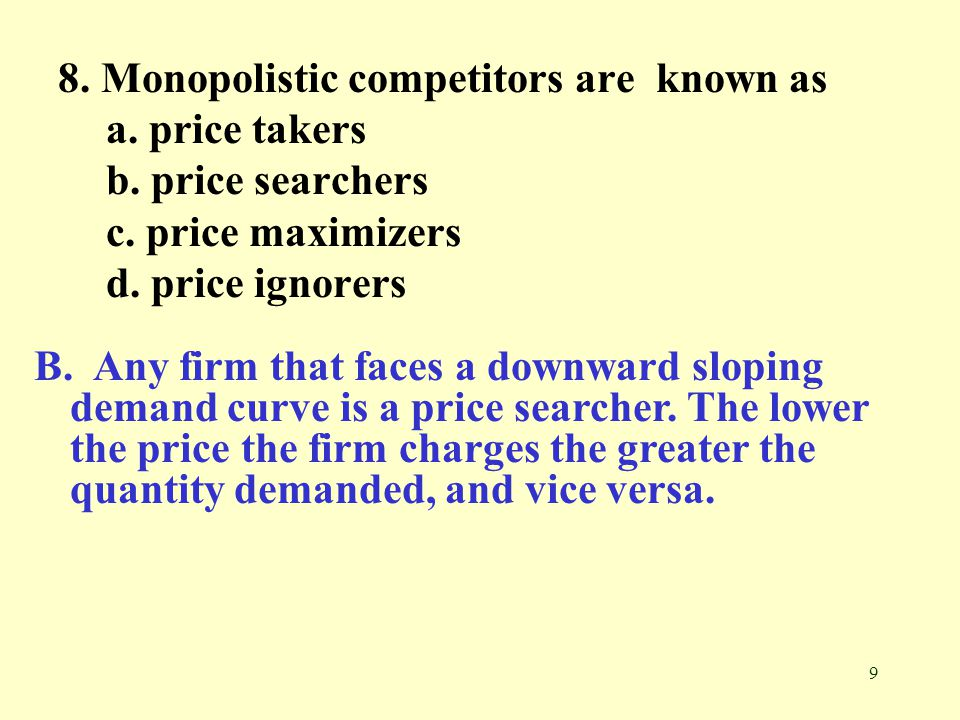 8. Monopolistic competitors are known as