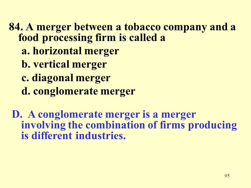 84. A merger between a tobacco company and a food processing firm is called a