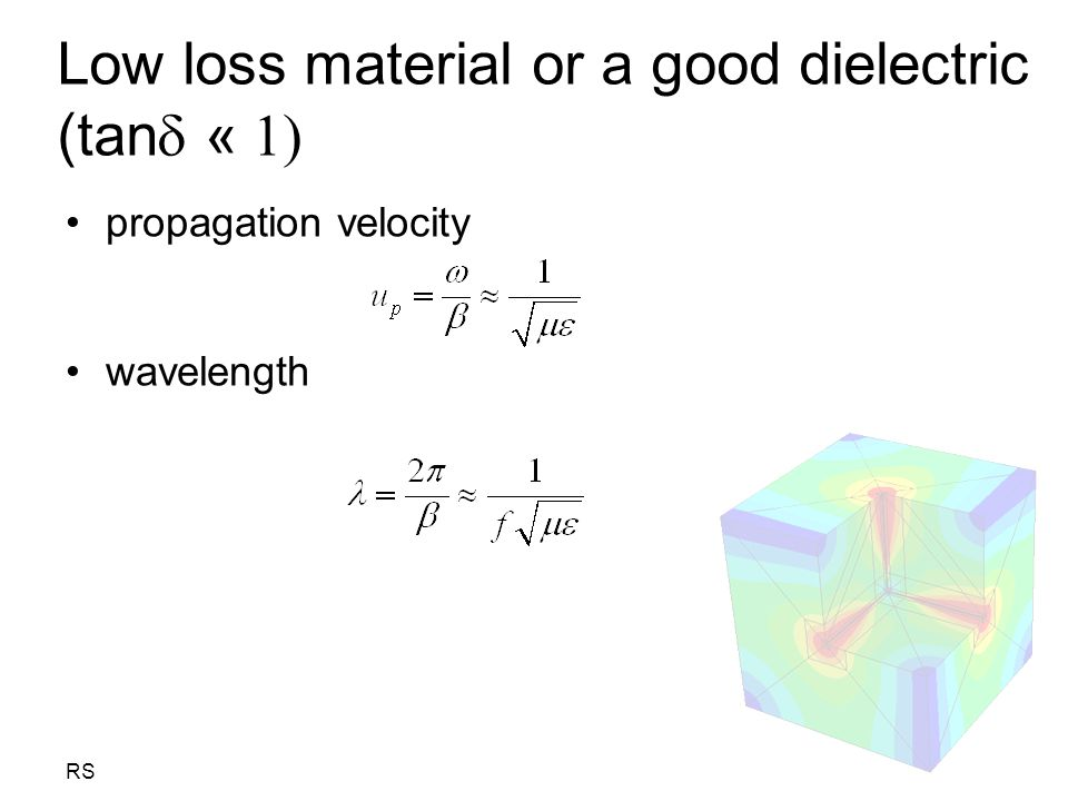 Low loss material or a good dielectric (tan « 1)
