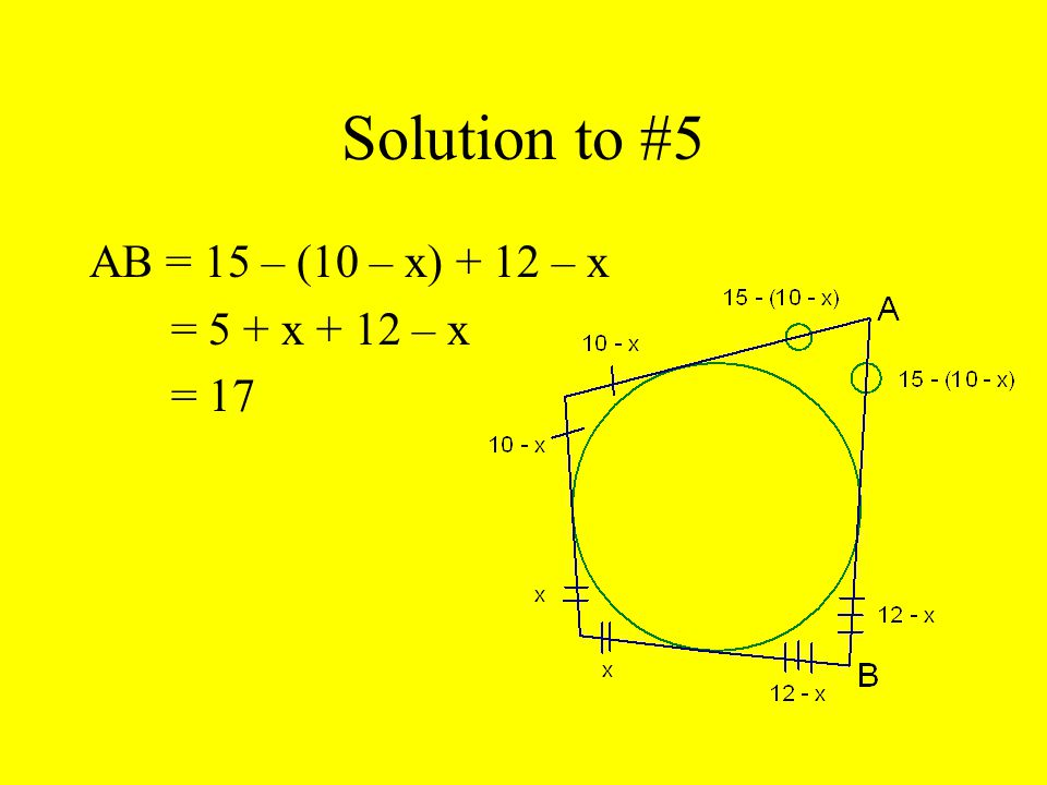 Solution to #5 AB = 15 – (10 – x) + 12 – x = 5 + x + 12 – x = 17
