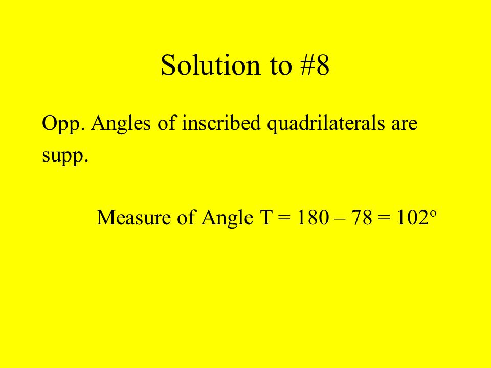 Solution to #8 Opp. Angles of inscribed quadrilaterals are supp.