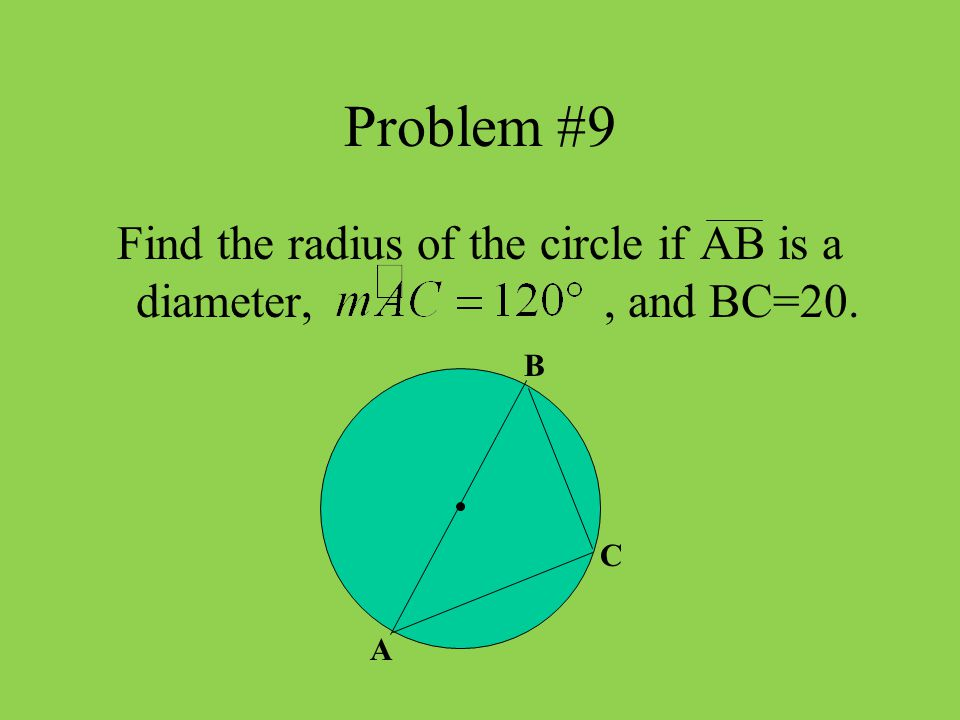 Find the radius of the circle if AB is a diameter, , and BC=20.