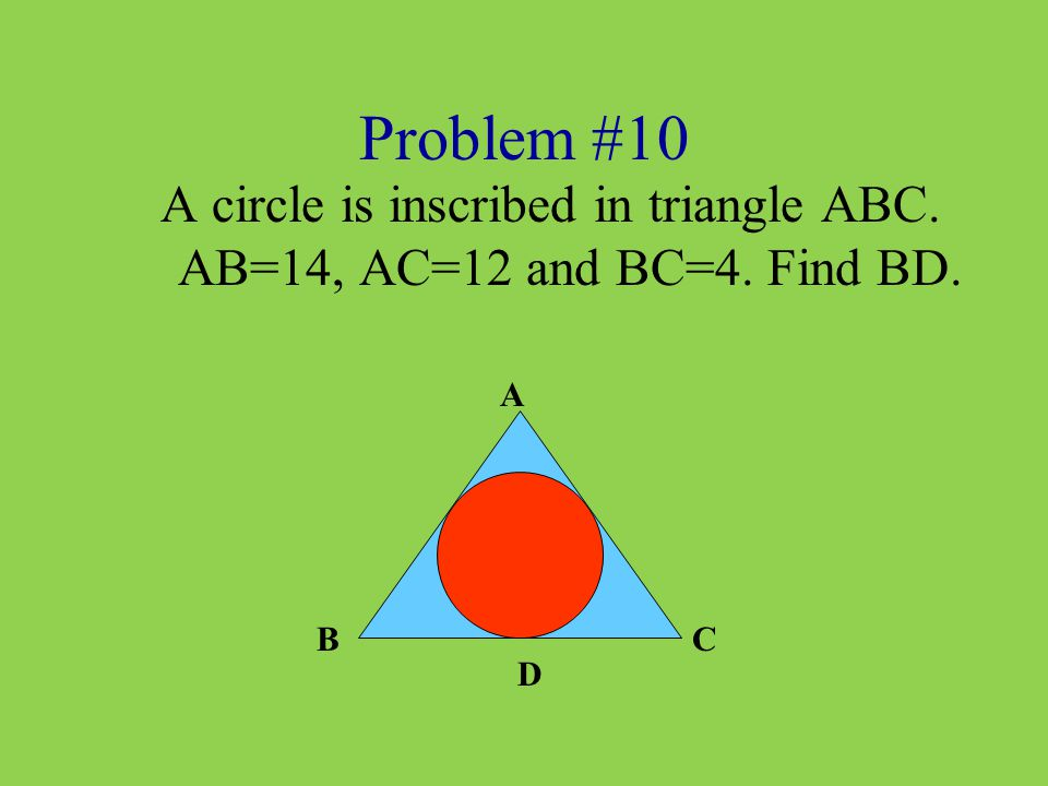 A circle is inscribed in triangle ABC. AB=14, AC=12 and BC=4. Find BD.
