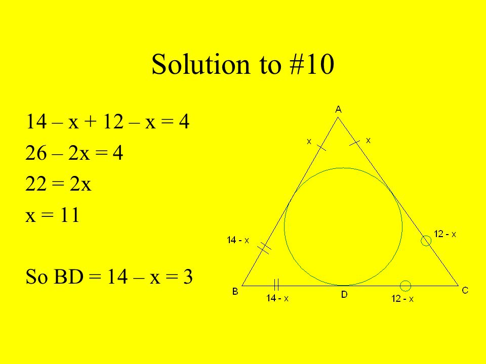 Solution to #10 14 – x + 12 – x = 4 26 – 2x = 4 22 = 2x x = 11 So BD = 14 – x = 3