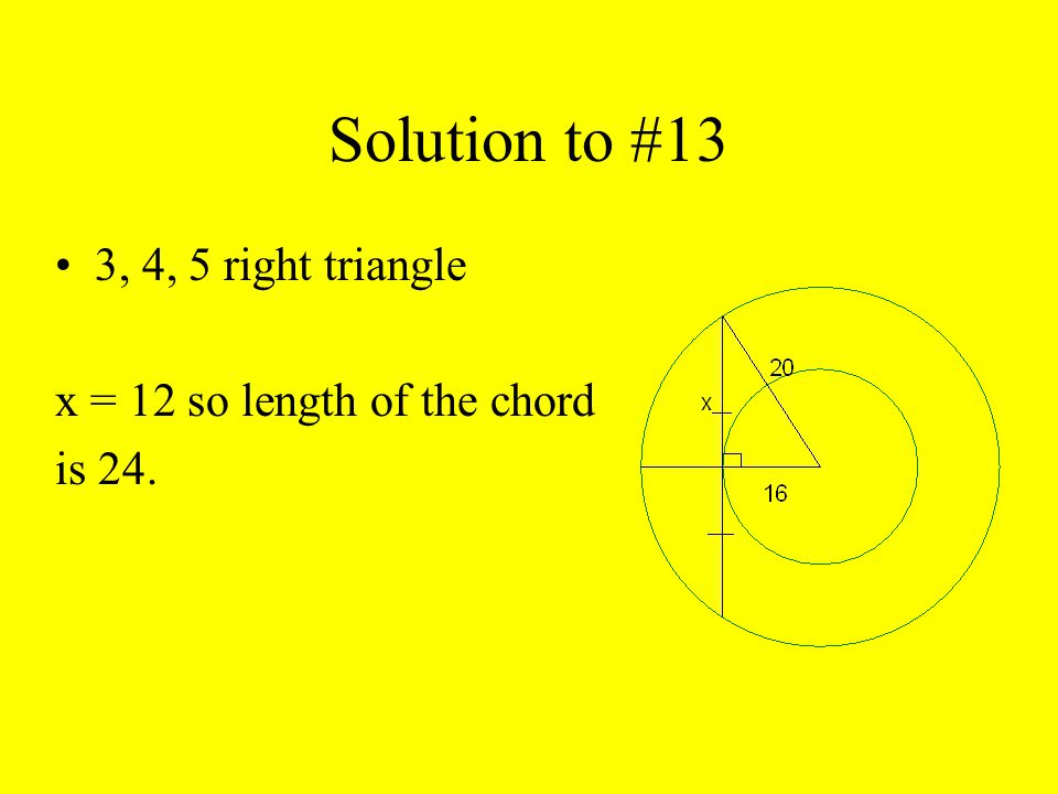 Solution to #13 3, 4, 5 right triangle x = 12 so length of the chord