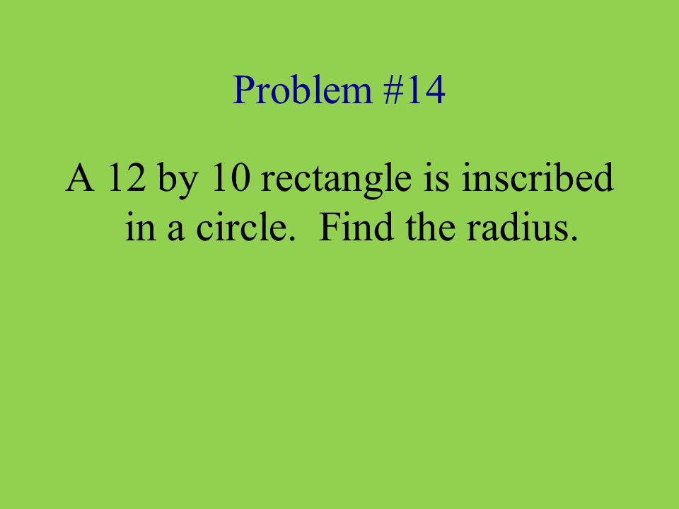 A 12 by 10 rectangle is inscribed in a circle. Find the radius.