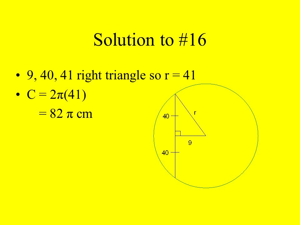 Solution to #16 9, 40, 41 right triangle so r = 41 C = 2π(41)