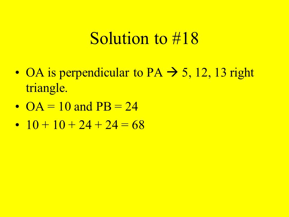 Solution to #18 OA is perpendicular to PA  5, 12, 13 right triangle.
