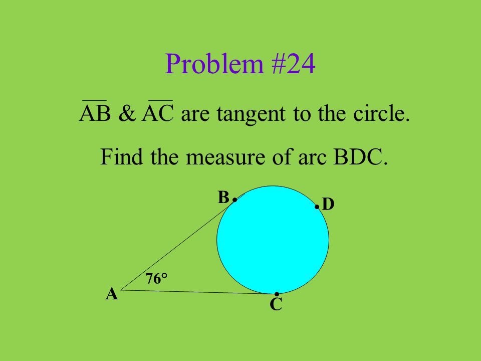 Problem #24 AB & AC are tangent to the circle.
