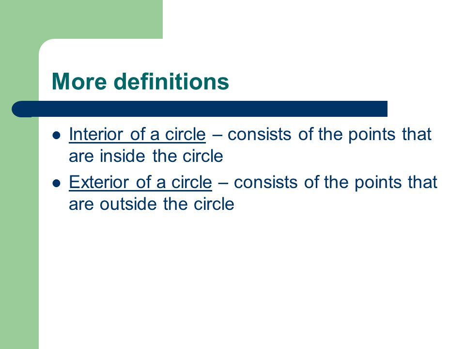 More definitions Interior of a circle – consists of the points that are inside the circle.