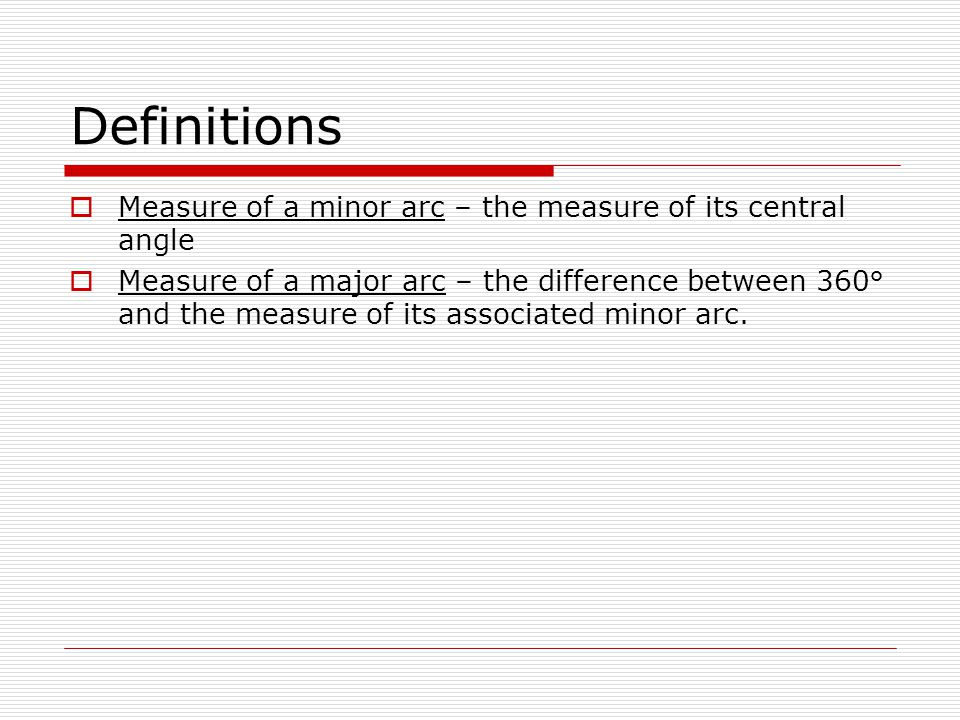 Definitions Measure of a minor arc – the measure of its central angle
