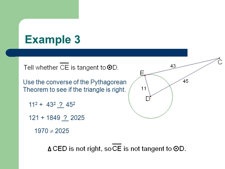 Example 3 Use the converse of the Pythagorean Theorem to see if the triangle is right. 112 + 432 452.