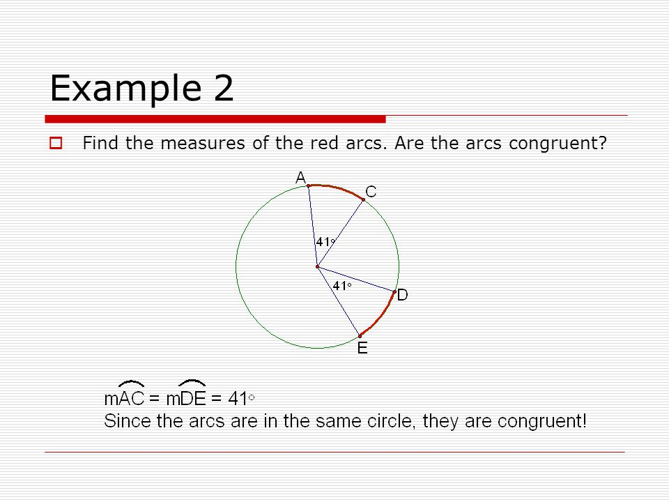Example 2 Find the measures of the red arcs. Are the arcs congruent