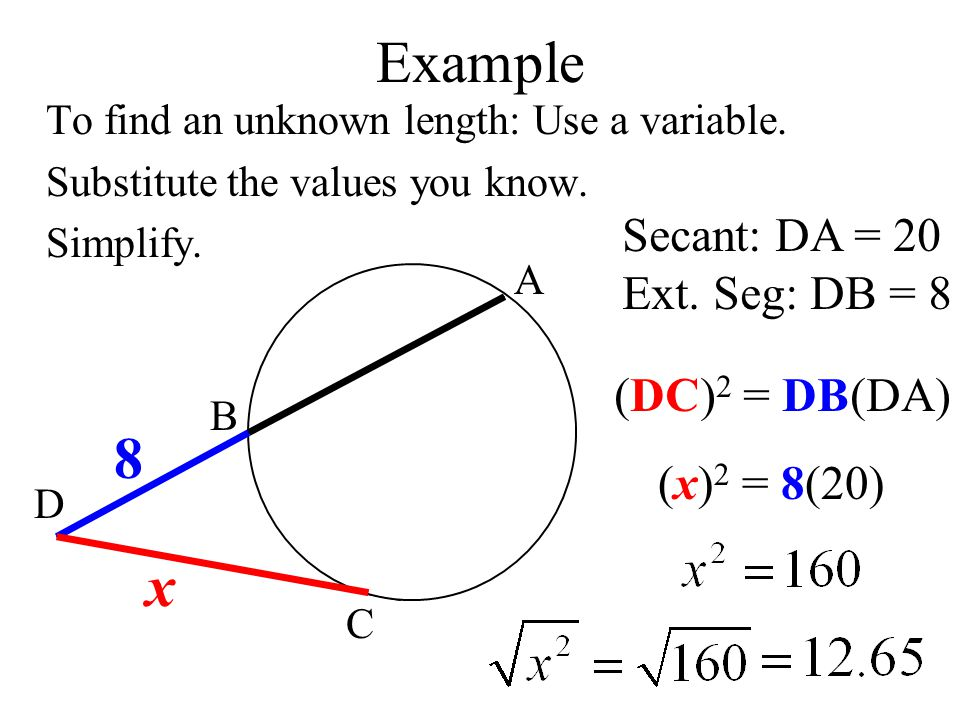 Example 8 x Secant: DA = 20 Ext. Seg: DB = 8 (DC)2 = DB(DA)