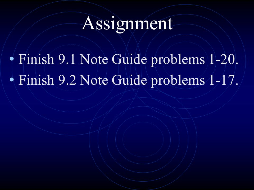 Assignment Finish 9.1 Note Guide problems 1-20.