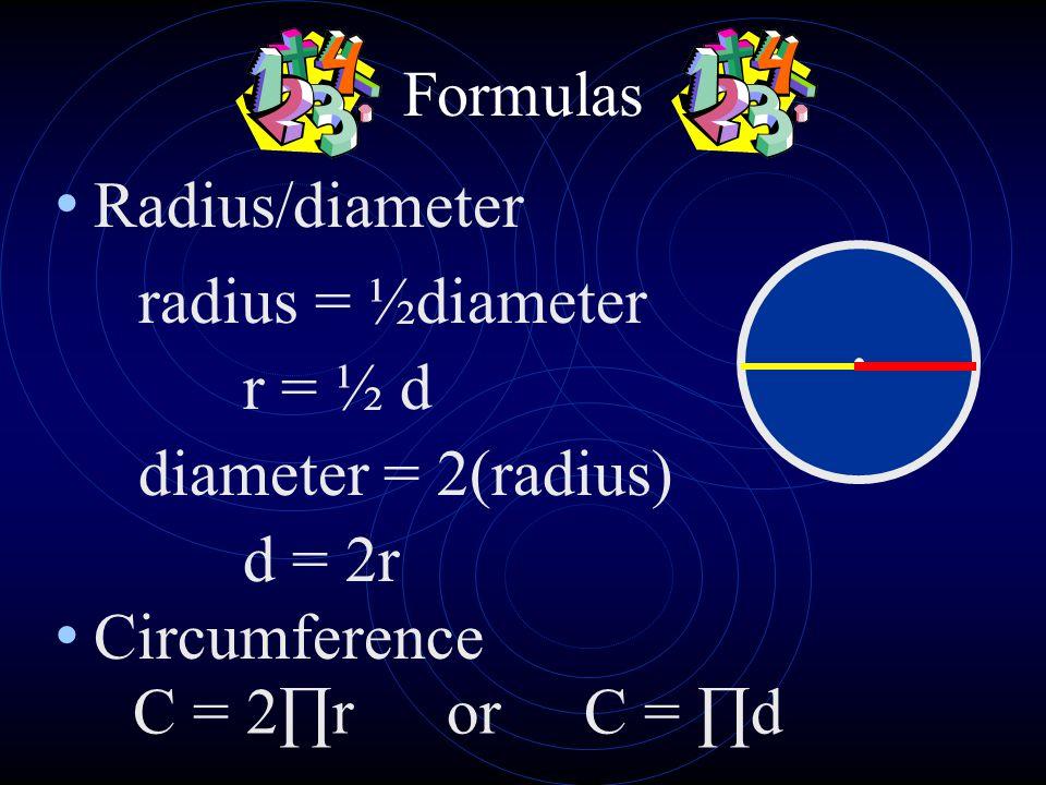 Radius/diameter radius = ½diameter r = ½ d diameter = 2(radius)