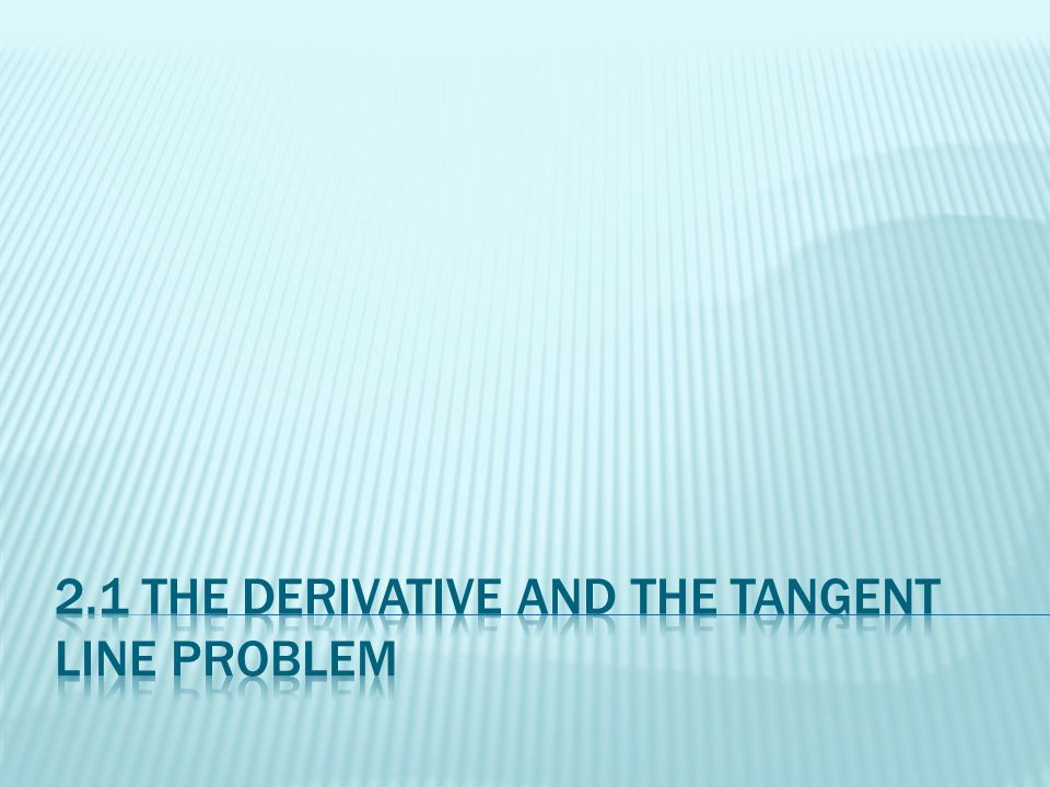 2.1 The derivative and the tangent line problem