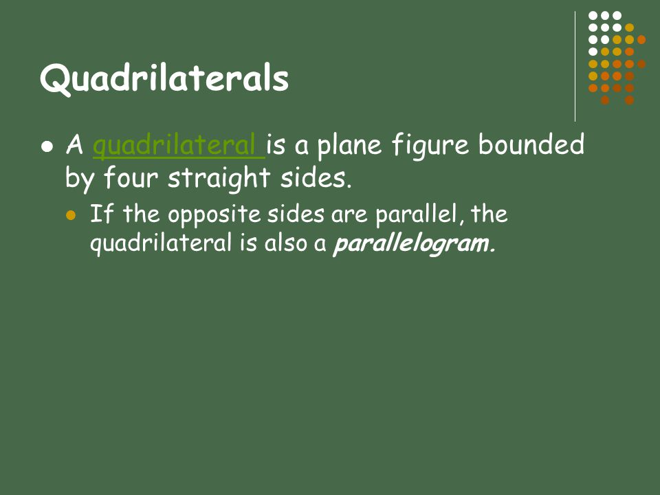 Quadrilaterals A quadrilateral is a plane figure bounded by four straight sides.