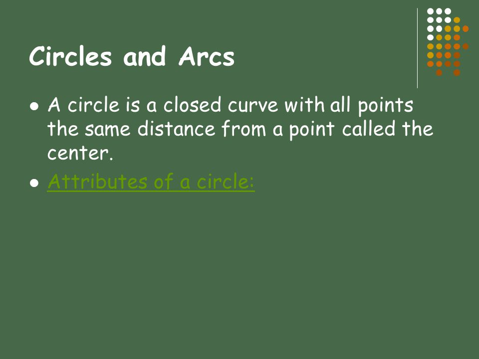 Circles and Arcs A circle is a closed curve with all points the same distance from a point called the center.