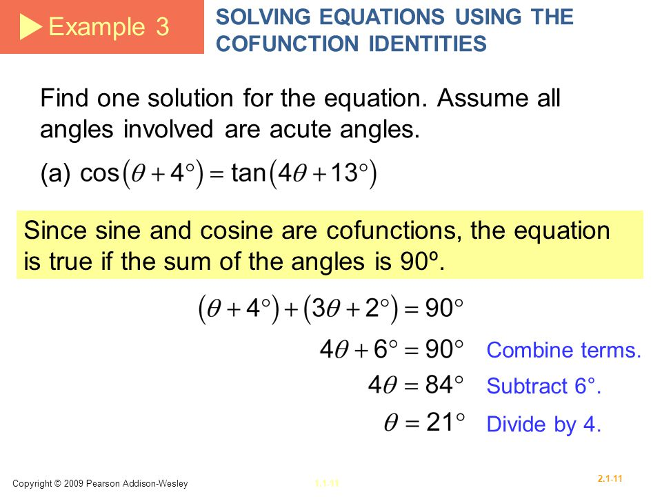 Example 3 SOLVING EQUATIONS USING THE COFUNCTION IDENTITIES. Find one solution for the equation. Assume all angles involved are acute angles.