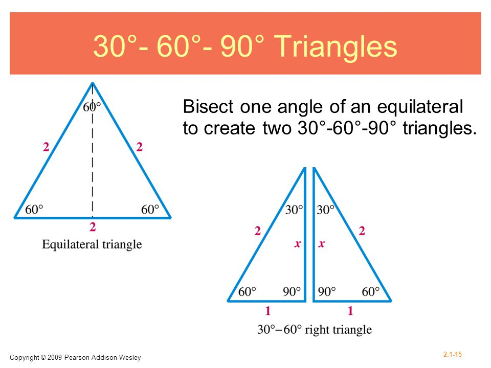 30°- 60°- 90° Triangles Bisect one angle of an equilateral to create two 30°-60°-90° triangles.