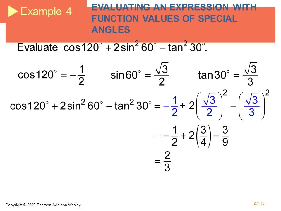 Example 4 EVALUATING AN EXPRESSION WITH FUNCTION VALUES OF SPECIAL ANGLES. Evaluate .