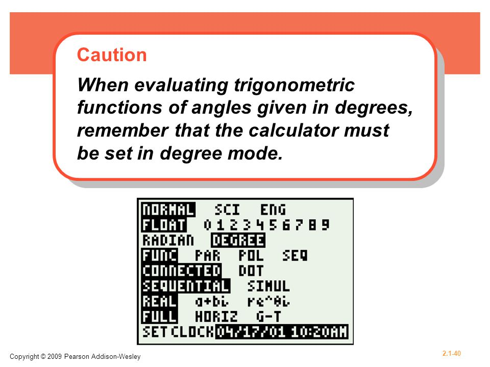 Caution When evaluating trigonometric functions of angles given in degrees, remember that the calculator must be set in degree mode.