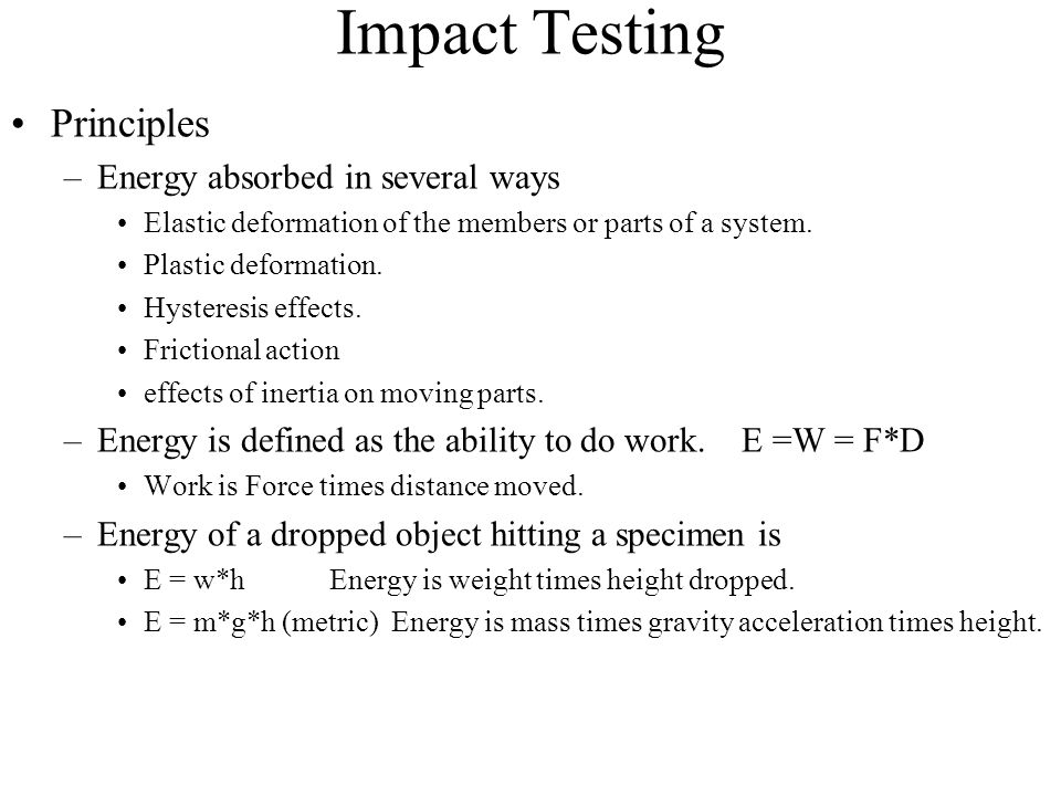 Impact Testing Principles Energy absorbed in several ways