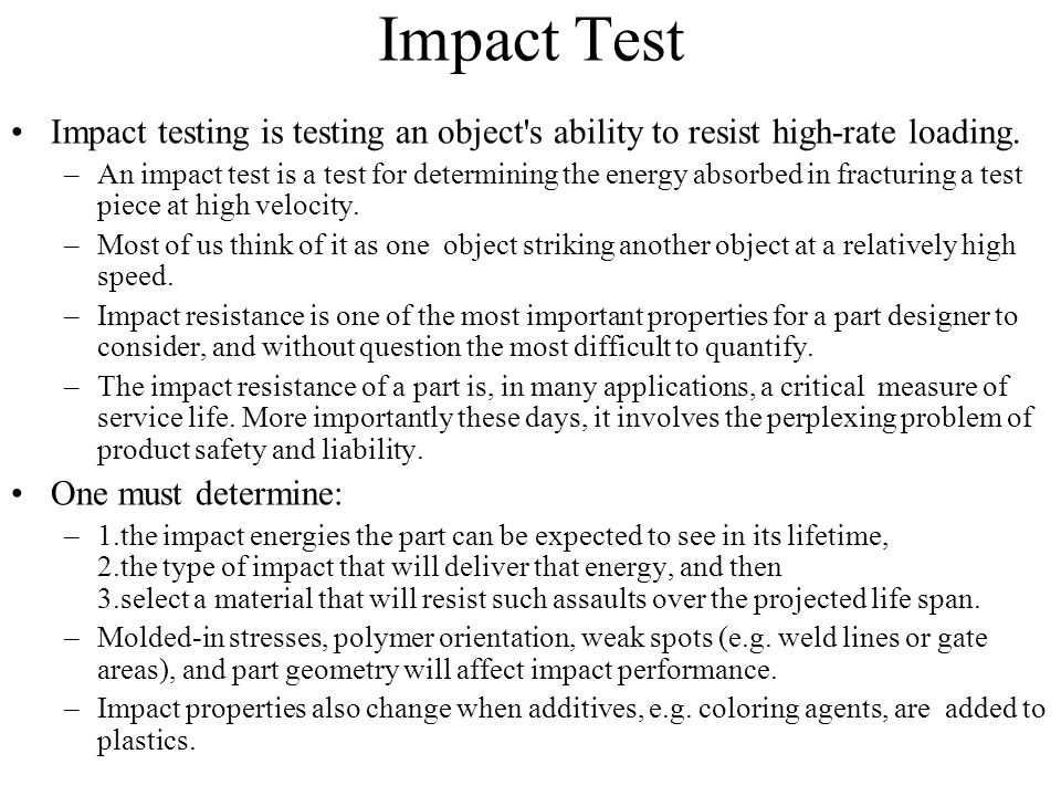 Impact Test Impact testing is testing an object s ability to resist high-rate loading.