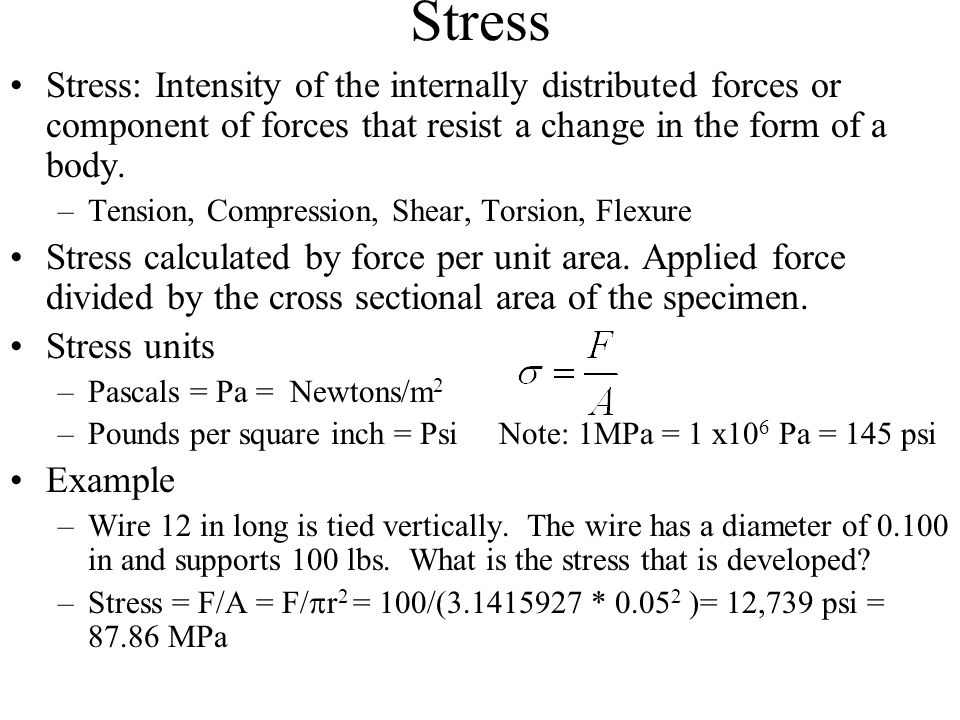 Stress Stress: Intensity of the internally distributed forces or component of forces that resist a change in the form of a body.