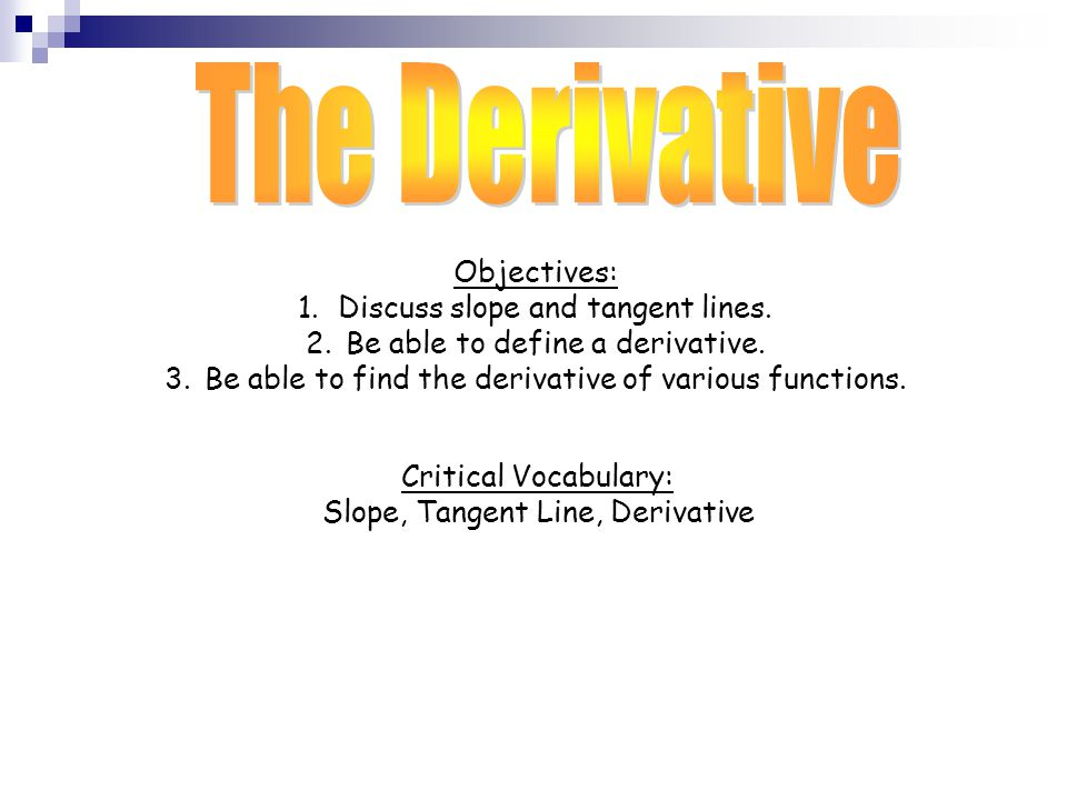 The Derivative Objectives: Discuss slope and tangent lines.