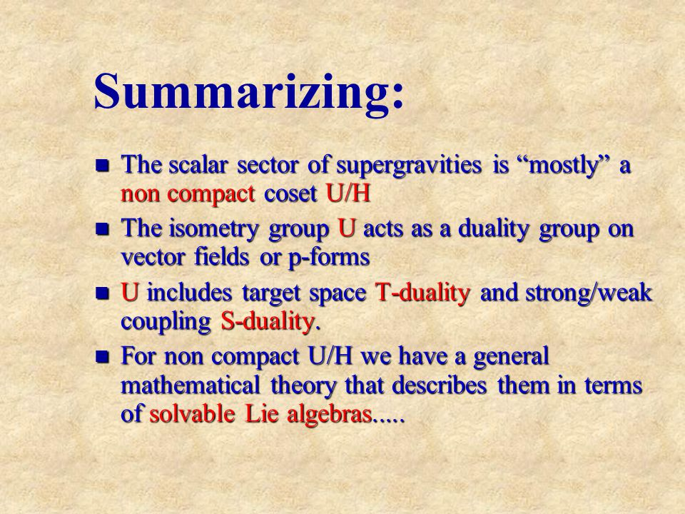 Summarizing: The scalar sector of supergravities is mostly a non compact coset U/H.