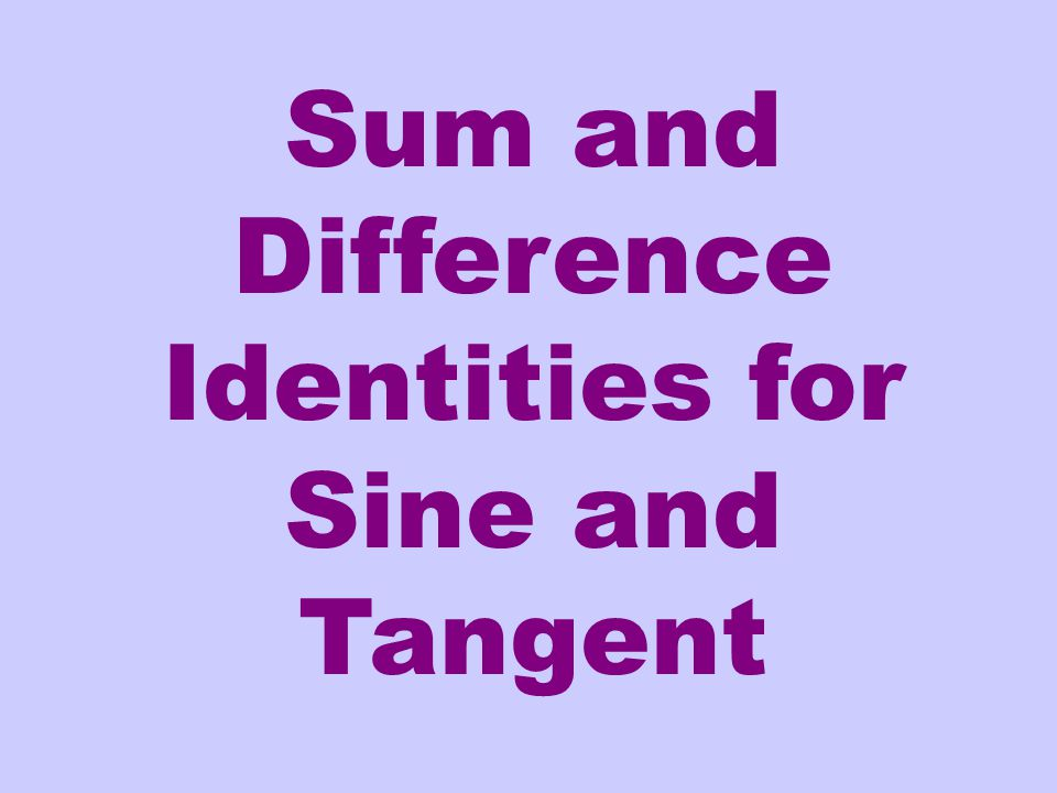 Sum and Difference Identities for Sine and Tangent