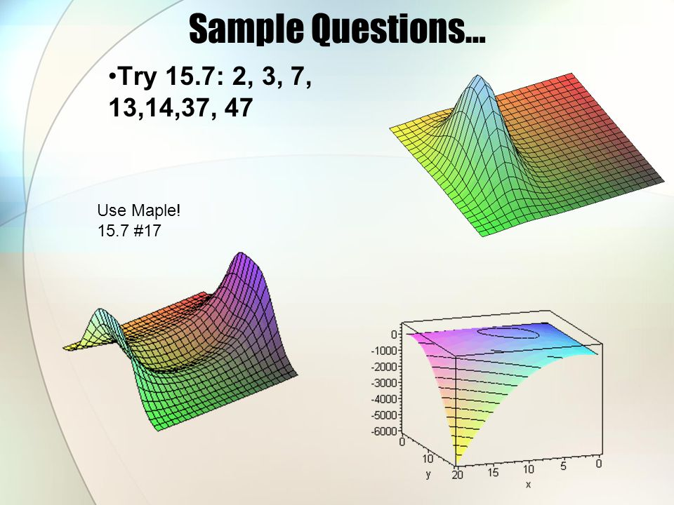 Sample Questions… Try 15.7: 2, 3, 7, 13,14,37, 47 Use Maple! 15.7 #17